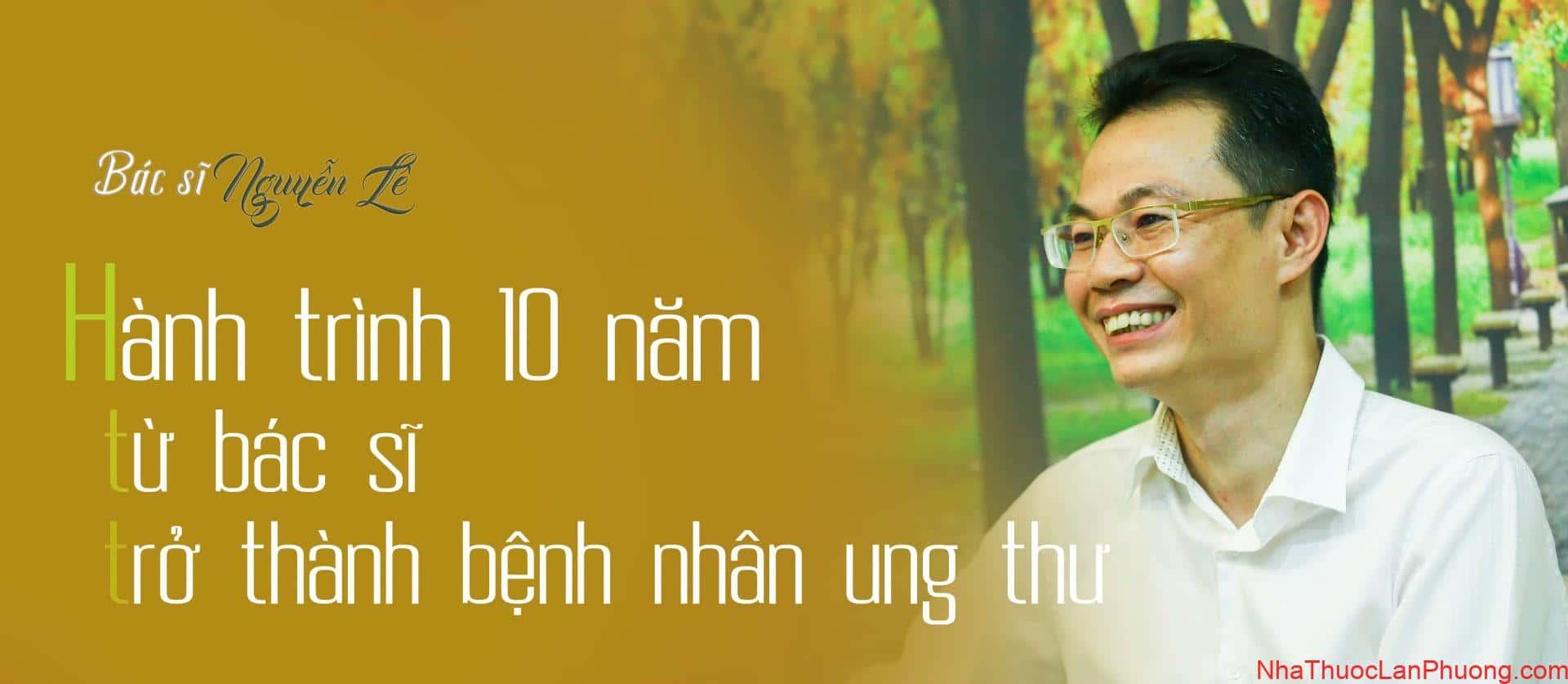Kỳ Tích 12 năm vượt qua căn bệnh ung thư của bác sĩ Nguyễn Lê 2