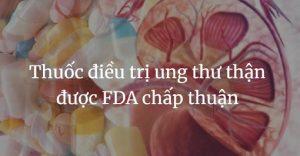 Thuoc dieu tri ung thu than duoc FDA chap thuan